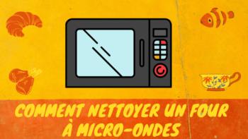 Comment nettoyer un micro-ondes ? Le guide pratique