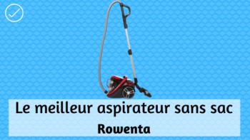 Le meilleur aspirateur sans sac Rowenta