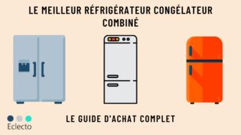 Le meilleur réfrigérateur-congélateur combiné en 2021