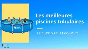Meilleure piscine tubulaire en 2021